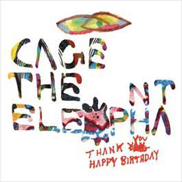 Thank You Happy Birthday 2011 Cage The Elephant