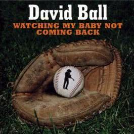 Watching My Baby Not Coming Back 2008 David Ball