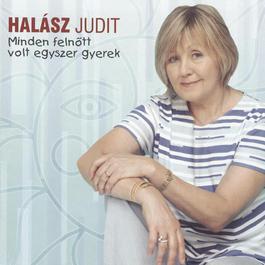 Minden Felnott Volt Egyszer Gyerek 2012 Judit Halasz