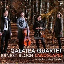 Bloch: Landscapes - Works For String Quartet 2011 Galatea Quartet