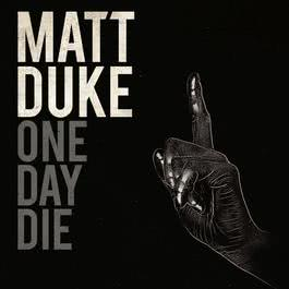 One Day Die 2011 Matt Duke