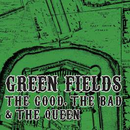Green Fields 2007 The Good The Bad And The Queen
