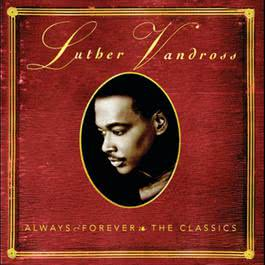 ALWAYS & FOREVER - THE CLASSICS 1991 Luther Vandross
