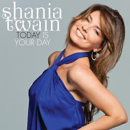 Today Is Your Day 2011 Shania Twain