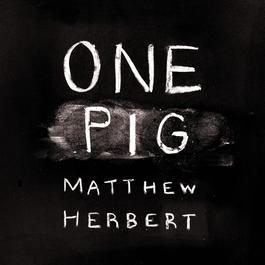 One Pig 2011 Matthew Herbert