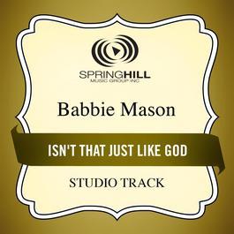 Isn't That Just Like God 2009 Babbie Mason