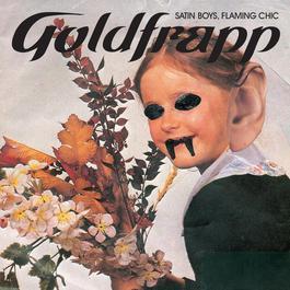 Satin Boys, Flaming Chic 2017 Goldfrapp