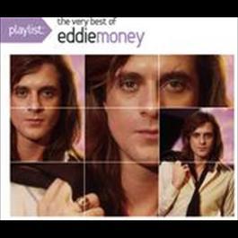 Playlist: The Very Best Of Eddie Money 2008 Eddie Money