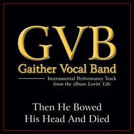 Then He Bowed His Head And Died 2011 Gaither Vocal Band