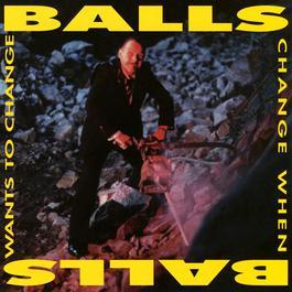 Balls Change When Balls Want To Change 2012 Balls