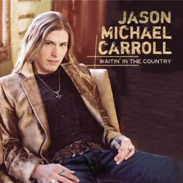 Waitin' In The Country 2008 Jason Michael Carroll