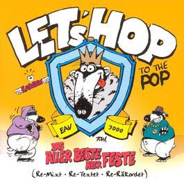 Let's Hop To The Pop (Das Allerbeste - Aber Feste) 2003 E.A.V. (Erste Allgemeine Verunsicherung)