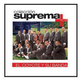 Coleccion Suprema Plus- El Coyote Y Su Banda Tierra Santa 2007 El Coyote Y Su Banda Tierra Santa