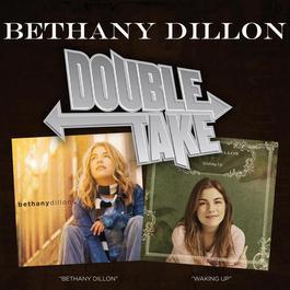 Double Take: Waking Up & Bethany Dillon 2007 Bethany Dillon