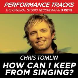 How Can I Keep From Singing? (Performance Tracks) - EP 2009 Chris Tomlin