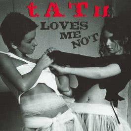 Loves Me Not 2006 T.A.T.U.
