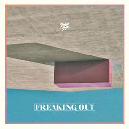 Freaking Out 2016 TORO Y MOI
