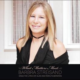 What Matters Most Barbra Streisand Sings The Lyrics Of Alan & Marilyn Bergman 2011 Barbra Streisand
