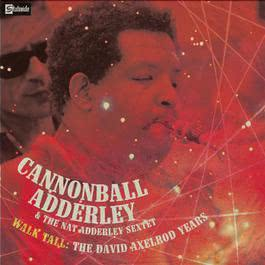 Walk Tall: The David Axelrod Years 2008 Cannonball Adderley