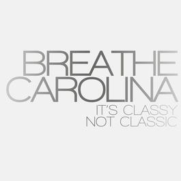 It's Classy, Not Classic 2013 Breathe Carolina