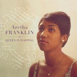 The Queen In Waiting (The Columbia Years 1960-1965) 2002 Aretha Franklin