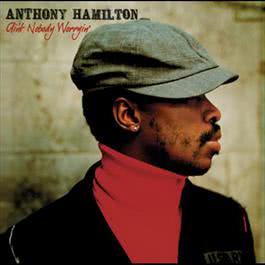 Ain't Nobody Worryin' 2005 Anthony Hamilton