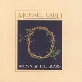 Known By The Scars 1985 Michael Card