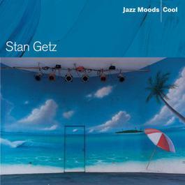 Jazz Moods - Cool 2004 Stan Getz