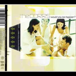 Would You Be Happier? (Radio Remix) 2002 The Corrs