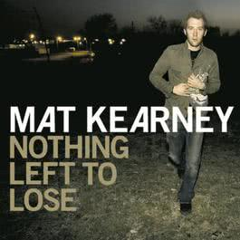 Nothing Left To Lose 2006 Mat Kearney