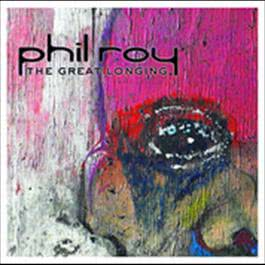 The Great Longing 2007 Phil Roy
