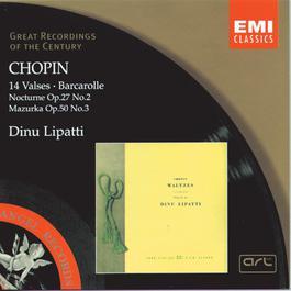 Chopin: 14 Waltzes/Barcarolle/Nocturne in D flat/Mazurka in C sharp minor 1998 Dinu Lipatti
