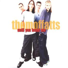 Until You Loved Me. 2003 The Moffatts