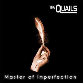 Master of Imperfection 2010 The Quails