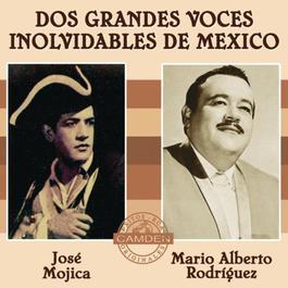 Jose Mojica/Mario Alberto Rodriguez - Dos Grandes Voces Inolvidables De Mexico 2004 Jose Mojica; Mario Alberto Rodriguez