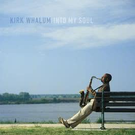 Into My Soul (Album Version) 2003 Kirk Whalum