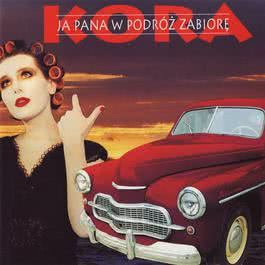 Ja Pana W Podroz Zabiore [2011 Remaster] 2011 Kora