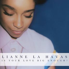 Is Your Love Big Enough? 2012 Lianne La Havas