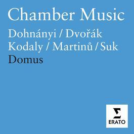 Chamber Music - Martinu, Dvorak, Kodaly, Dohnanyi, Suk 2005 Domus