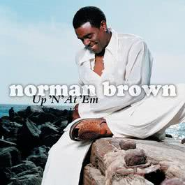 Up 'N' At 'Em (Album Version) 2004 Norman Brown