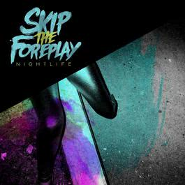 Nightlife 2013 Skip The Foreplay