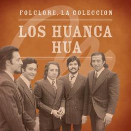 Folclore - La Coleccin - Los Huanca Hua 2008 Los Huanca Hua