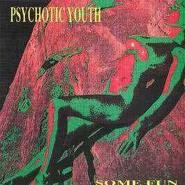 Some Fun 1989 Psychotic Youth