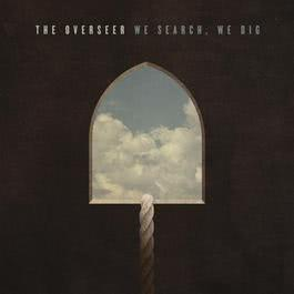 We Search, We Dig 2012 The Overseer