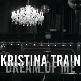 Dream Of Me EP 2012 Kristina Train