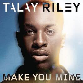 Make You Mine – Single 2011 Talay Riley