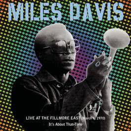 Live At The Fillmore East (March 7, 1970) - It's About That Time 2001 Miles Davis
