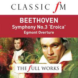 Beethoven: Symphony No. 3 (Classic FM: The Full Works) 2014 Sir Colin Davis; Staatskapelle Dresden