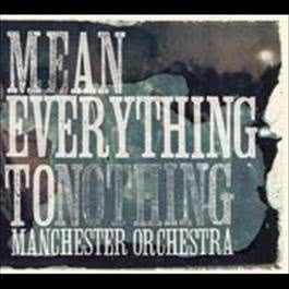 Mean Everything To Nothing 2009 Manchester Orchestra