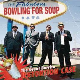 The Great Burrito Extortion Case 2006 Bowling for Soup